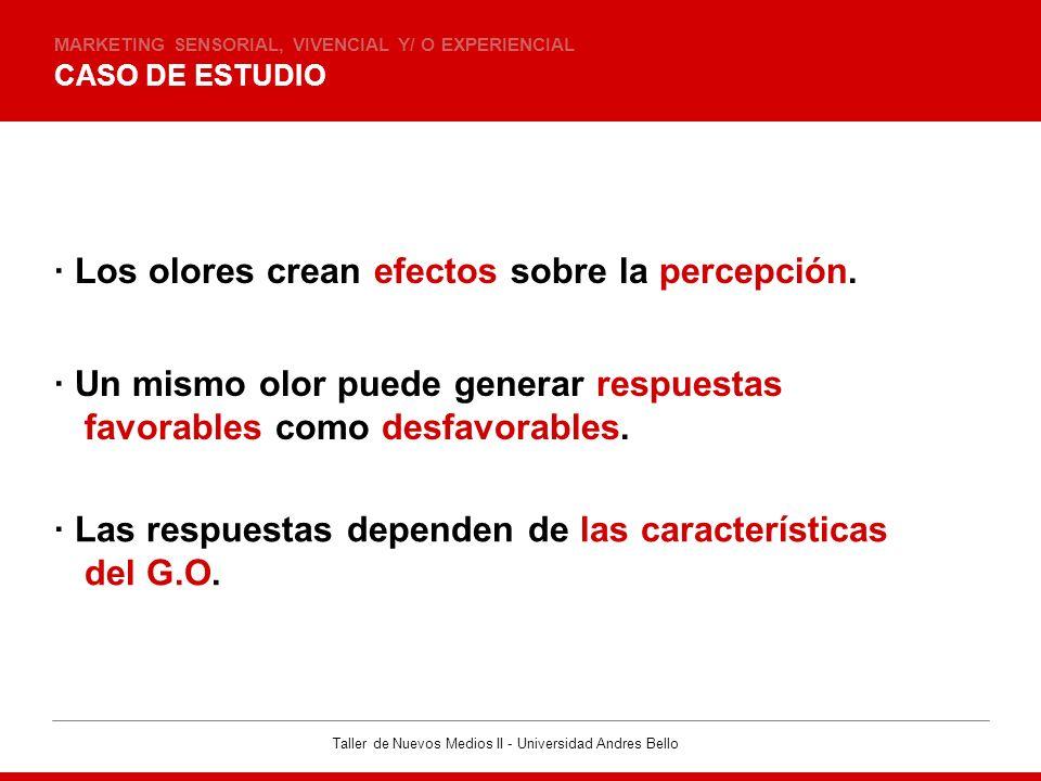Taller de Nuevos Medios II - Universidad Andres Bello CASO DE ESTUDIO MARKETING SENSORIAL, VIVENCIAL Y/ O EXPERIENCIAL · Los olores crean efectos sobr