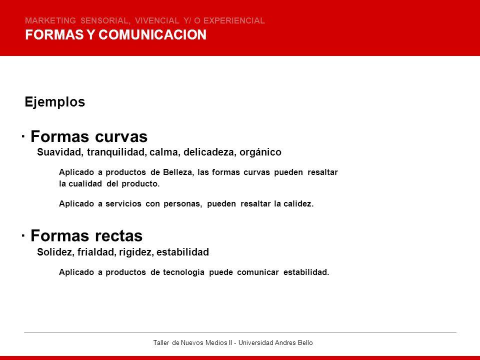 Taller de Nuevos Medios II - Universidad Andres Bello FORMAS Y COMUNICACION MARKETING SENSORIAL, VIVENCIAL Y/ O EXPERIENCIAL Ejemplos · Formas curvas