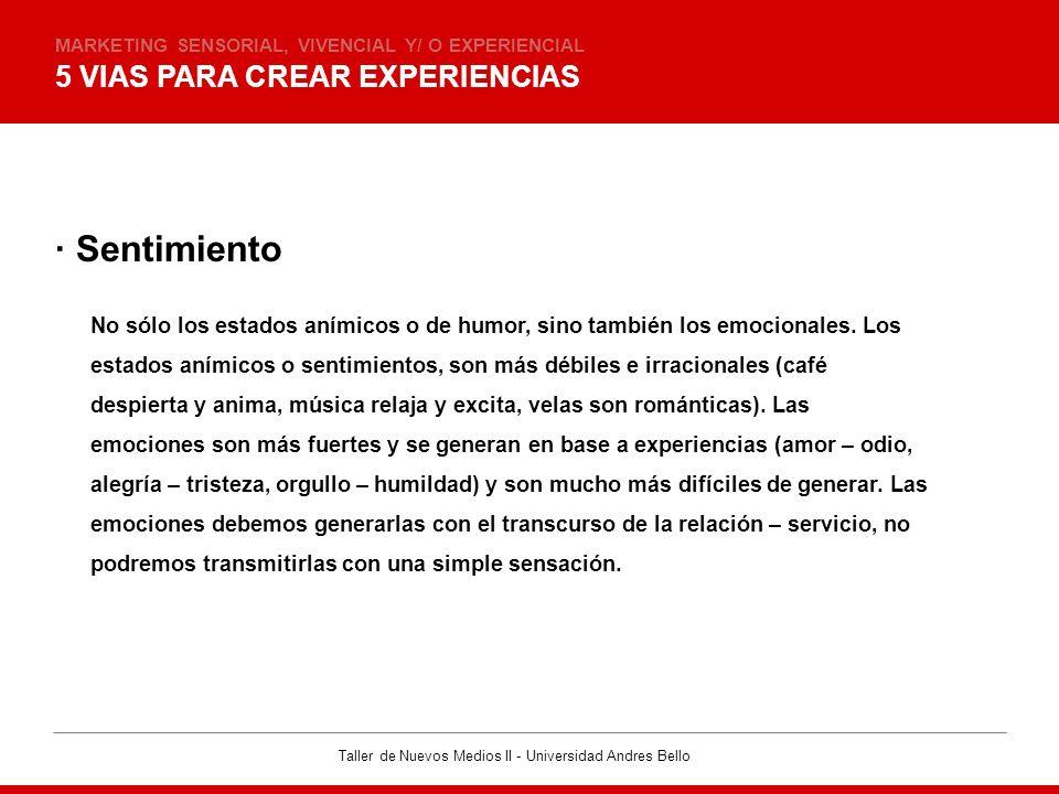 Taller de Nuevos Medios II - Universidad Andres Bello 5 VIAS PARA CREAR EXPERIENCIAS MARKETING SENSORIAL, VIVENCIAL Y/ O EXPERIENCIAL · Sentimiento No