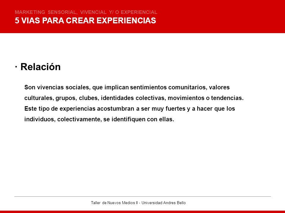 Taller de Nuevos Medios II - Universidad Andres Bello 5 VIAS PARA CREAR EXPERIENCIAS MARKETING SENSORIAL, VIVENCIAL Y/ O EXPERIENCIAL · Relación Son v