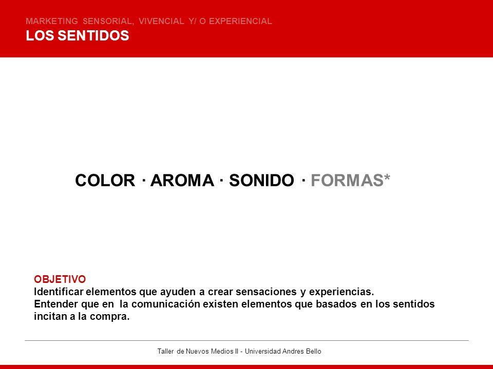 Taller de Nuevos Medios II - Universidad Andres Bello DESARROLLO DEL COLOR MARKETING SENSORIAL, VIVENCIAL Y/ O EXPERIENCIAL · Permite diferenciar y comunicar.