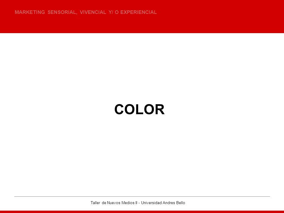 Taller de Nuevos Medios II - Universidad Andres Bello LOS COLORES MARKETING SENSORIAL, VIVENCIAL Y/ O EXPERIENCIAL · Los colores son conductores de mensajes.