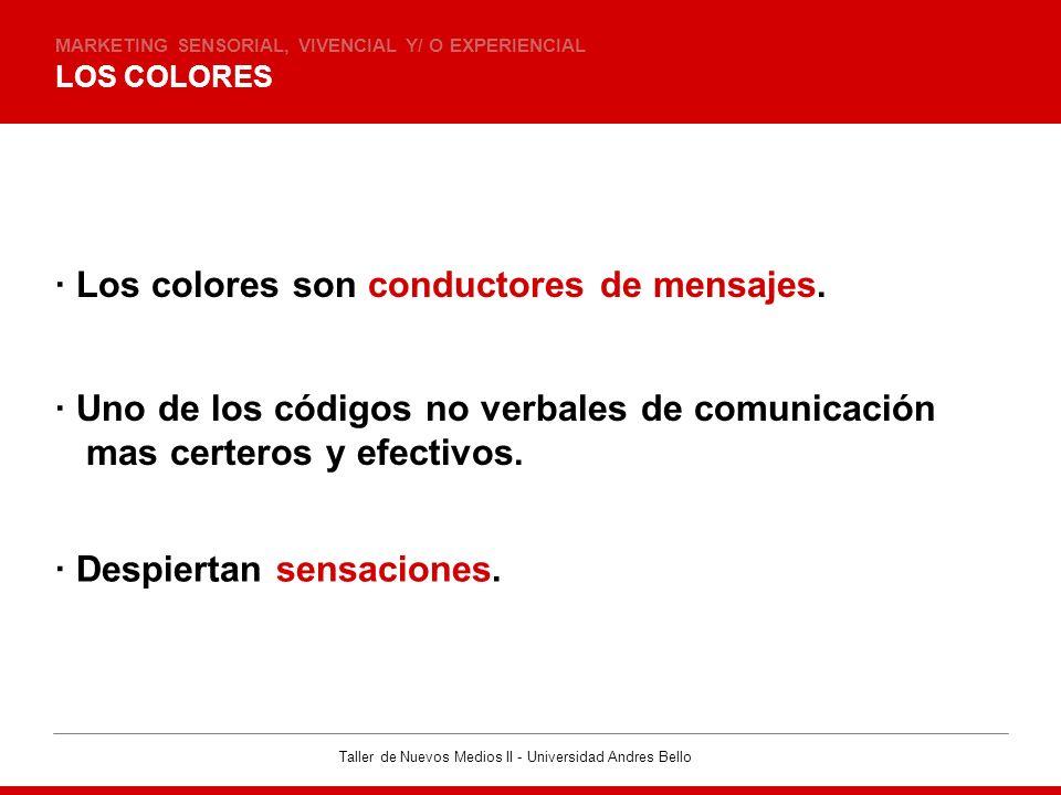 Taller de Nuevos Medios II - Universidad Andres Bello LOS COLORES MARKETING SENSORIAL, VIVENCIAL Y/ O EXPERIENCIAL · Los colores son conductores de me