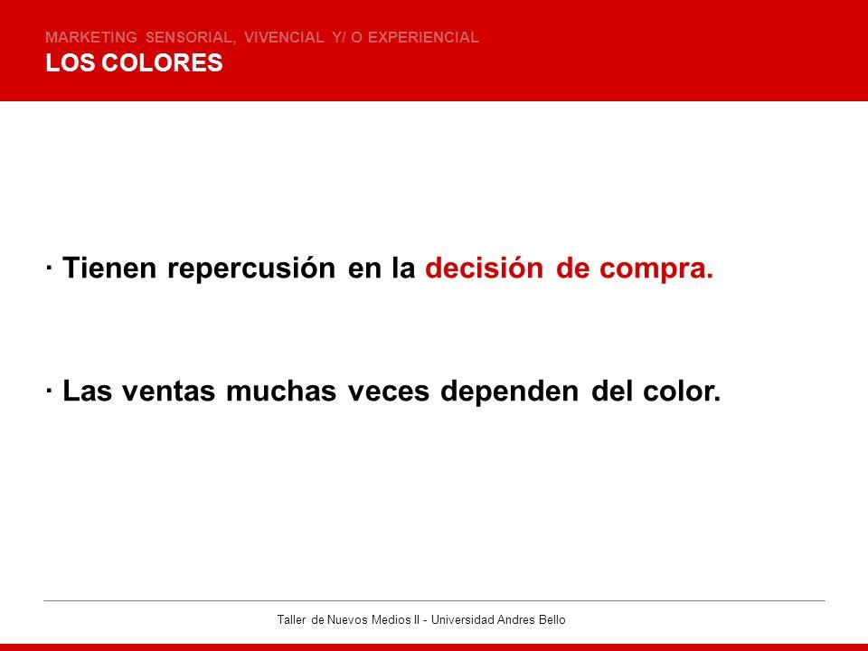 Taller de Nuevos Medios II - Universidad Andres Bello LOS COLORES MARKETING SENSORIAL, VIVENCIAL Y/ O EXPERIENCIAL · Tienen repercusión en la decisión