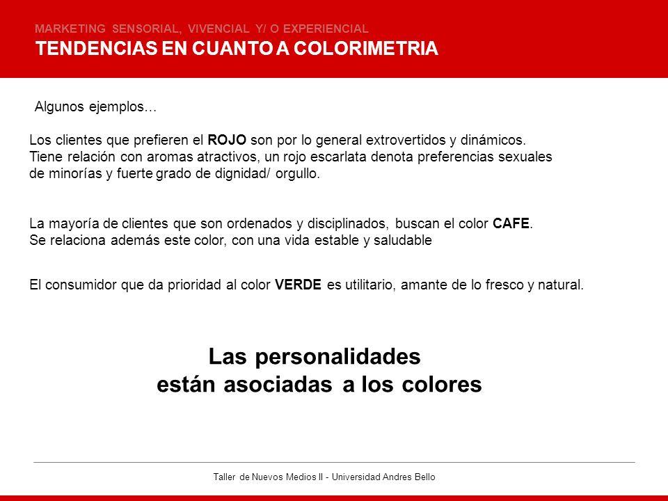 Taller de Nuevos Medios II - Universidad Andres Bello LOS COLORES MARKETING SENSORIAL, VIVENCIAL Y/ O EXPERIENCIAL · Es necesario generar estrategias para el manejo del color.