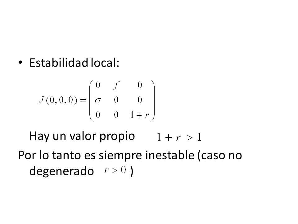 Estabilidad local: Hay un valor propio Por lo tanto es siempre inestable (caso no degenerado )