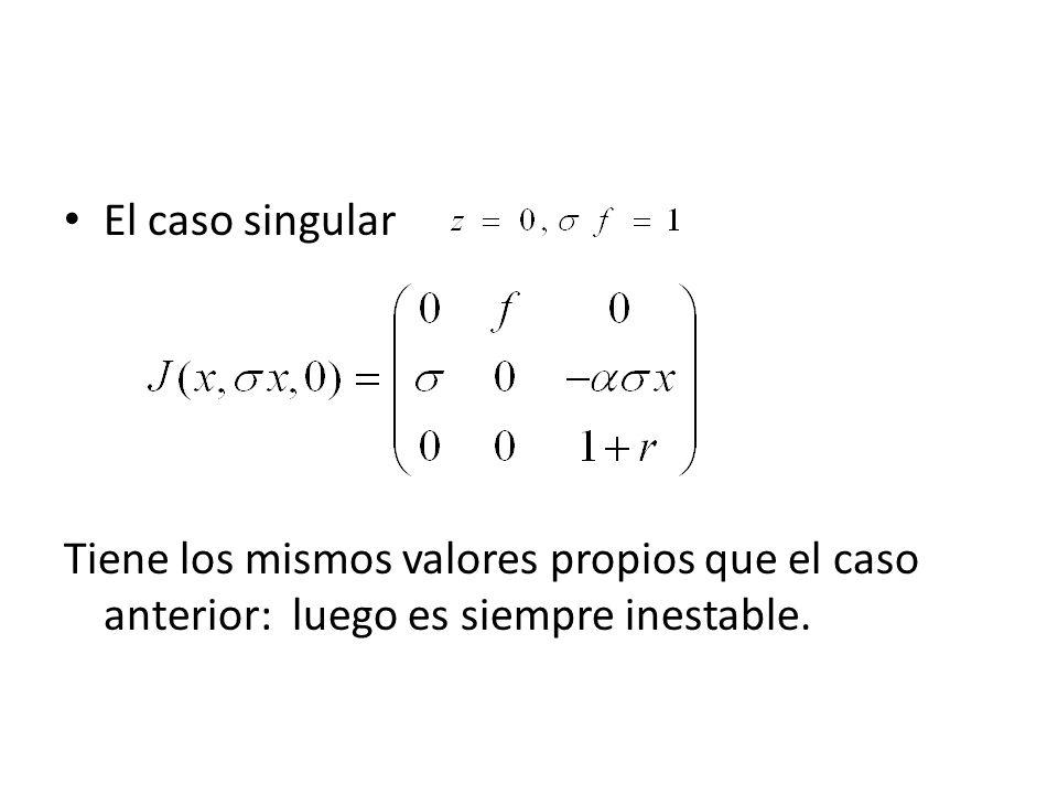 El caso singular Tiene los mismos valores propios que el caso anterior: luego es siempre inestable.