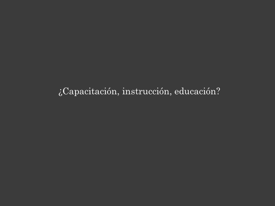 ¿Capacitación, instrucción, educación?
