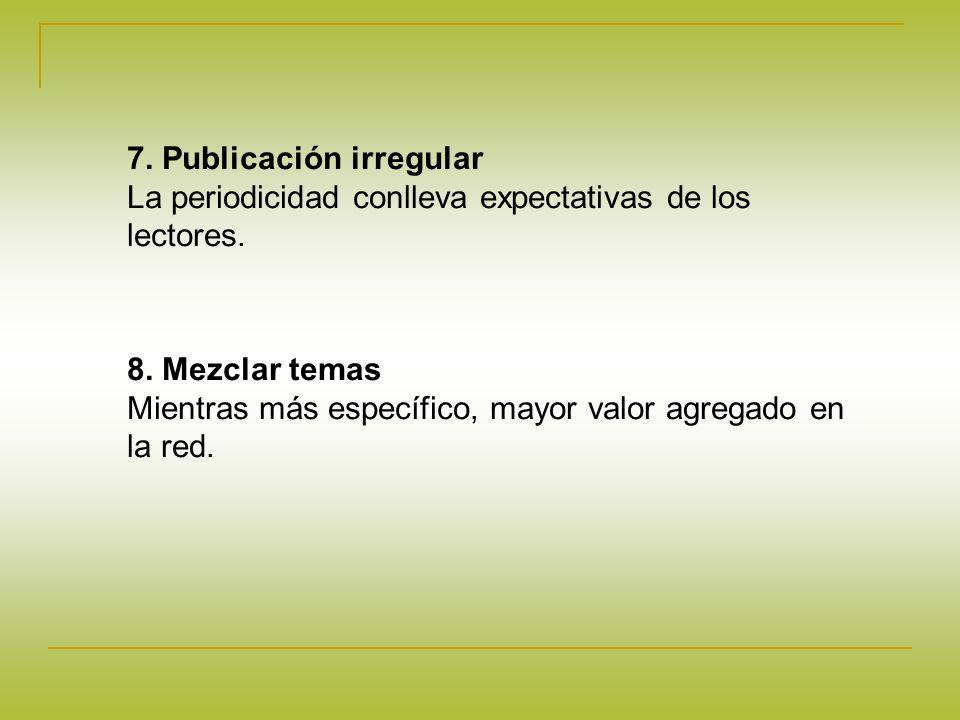 7.Publicación irregular La periodicidad conlleva expectativas de los lectores.