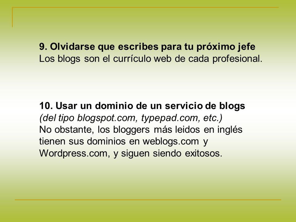 9.Olvidarse que escribes para tu próximo jefe Los blogs son el currículo web de cada profesional.