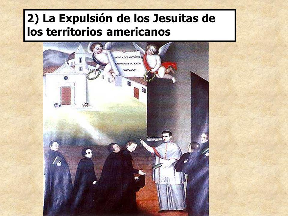 2) La Expulsión de los Jesuitas de los territorios americanos