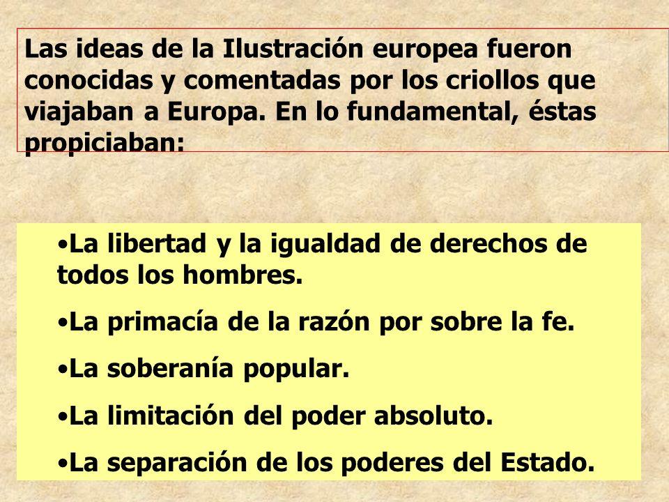 Las ideas de la Ilustración europea fueron conocidas y comentadas por los criollos que viajaban a Europa. En lo fundamental, éstas propiciaban: La lib