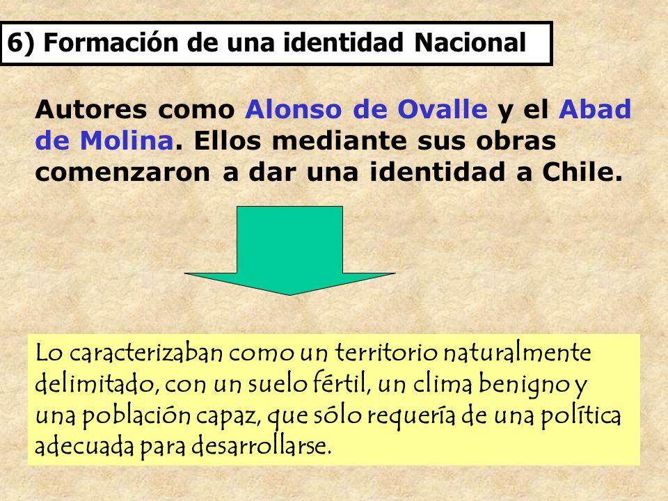 6) Formación de una identidad Nacional Autores como Alonso de Ovalle y el Abad de Molina. Ellos mediante sus obras comenzaron a dar una identidad a Ch