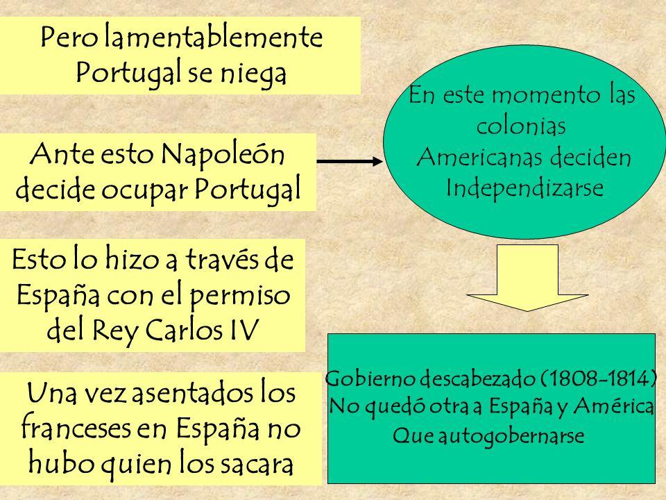 Pero lamentablemente Portugal se niega Ante esto Napoleón decide ocupar Portugal Esto lo hizo a través de España con el permiso del Rey Carlos IV Una