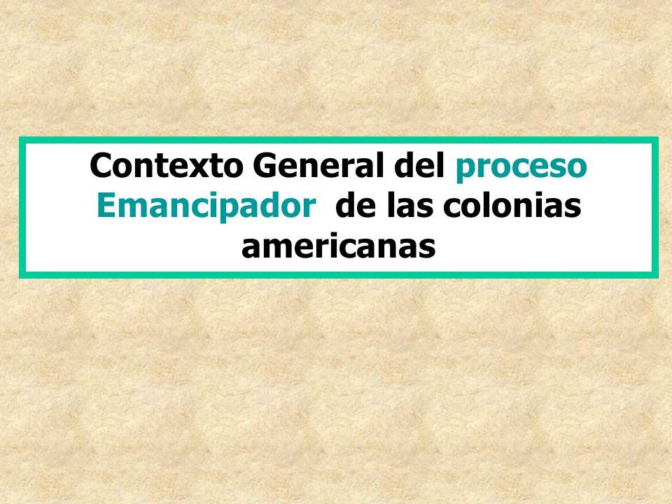 Contexto General del proceso Emancipador de las colonias americanas