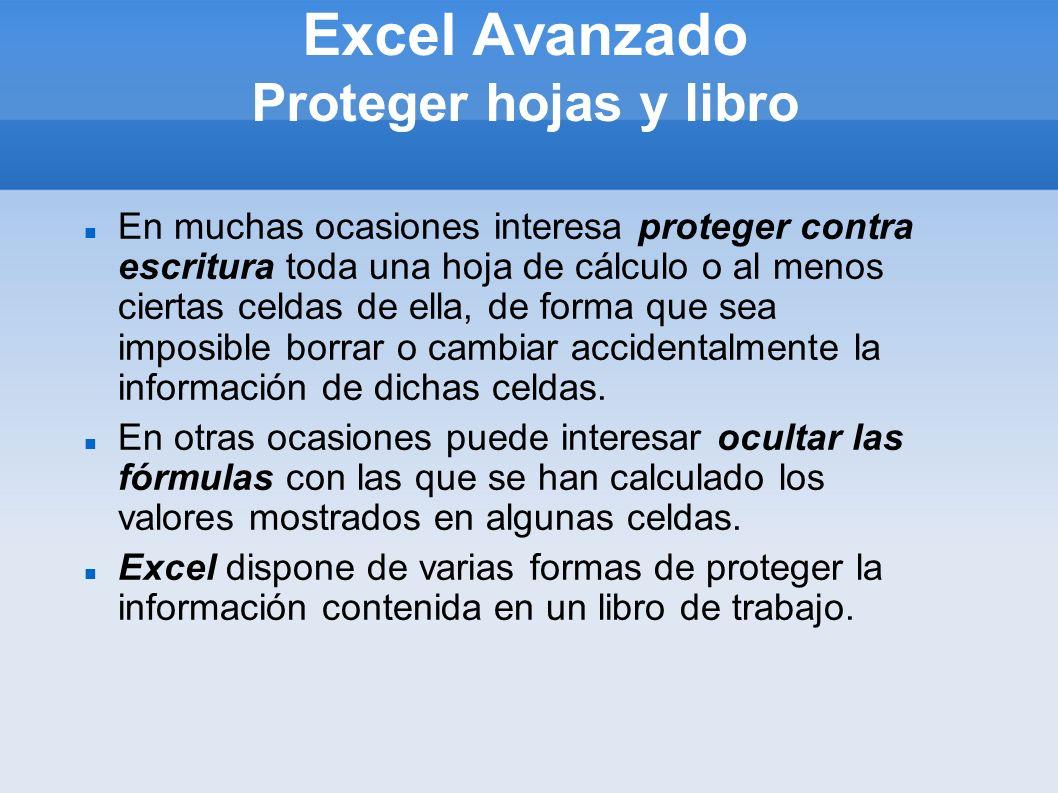 Excel Avanzado Proteger hojas y libro En muchas ocasiones interesa proteger contra escritura toda una hoja de cálculo o al menos ciertas celdas de ell