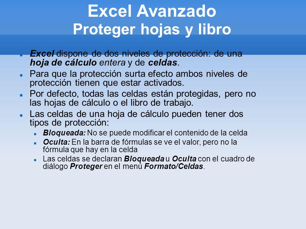 Excel Avanzado Proteger hojas y libro Excel dispone de dos niveles de protección: de una hoja de cálculo entera y de celdas. Para que la protección su