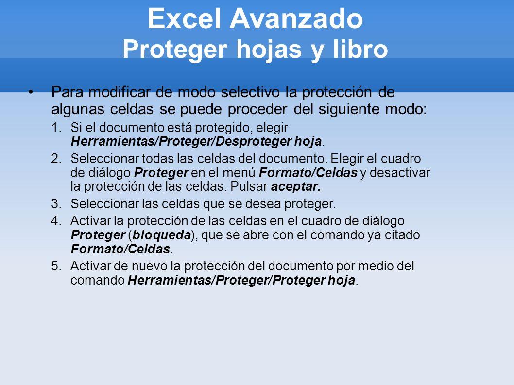 Excel Avanzado Proteger hojas y libro Para modificar de modo selectivo la protección de algunas celdas se puede proceder del siguiente modo: 1.Si el d