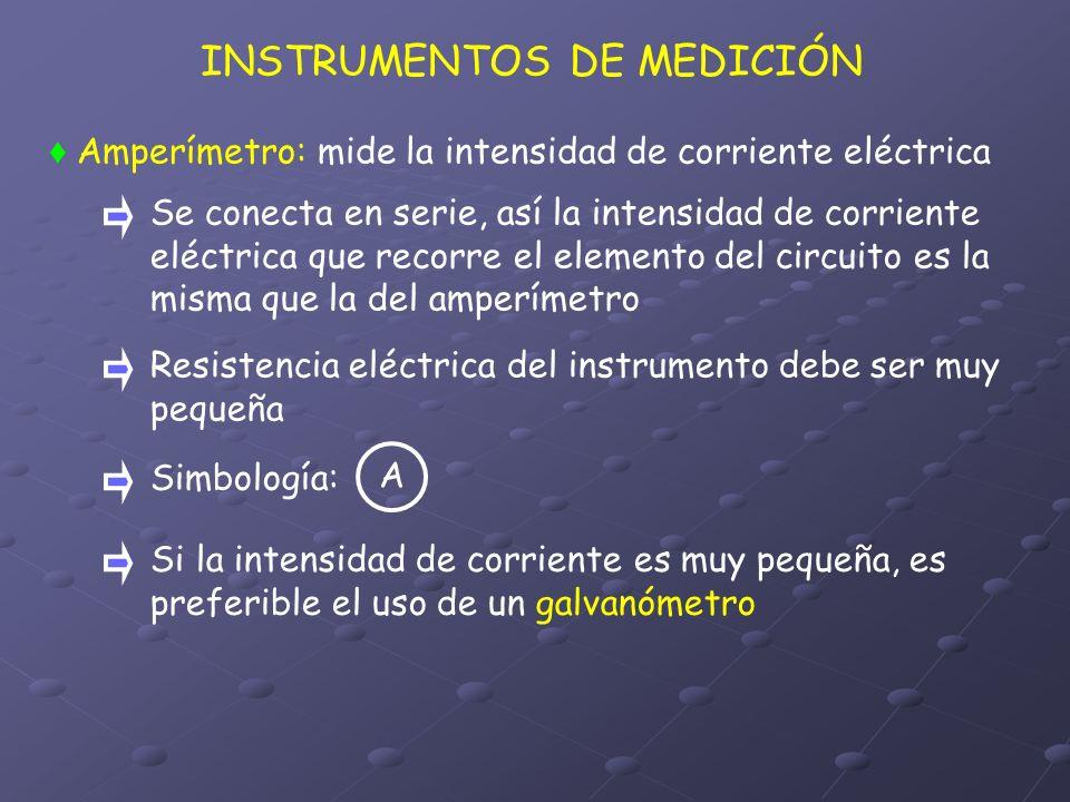 INSTRUMENTOS DE MEDICIÓN Amperímetro: mide la intensidad de corriente eléctrica Se conecta en serie, así la intensidad de corriente eléctrica que reco