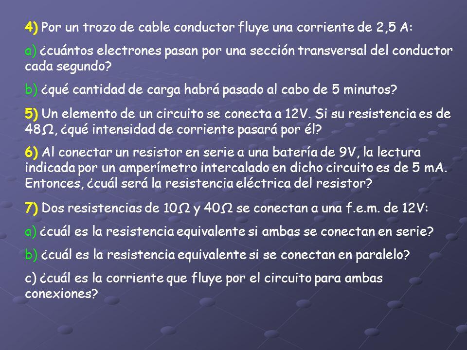 4) Por un trozo de cable conductor fluye una corriente de 2,5 A: a) ¿cuántos electrones pasan por una sección transversal del conductor cada segundo?