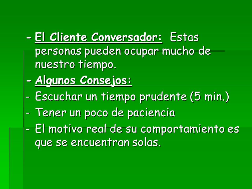 -El Cliente Conversador: Estas personas pueden ocupar mucho de nuestro tiempo. -Algunos Consejos: -Escuchar un tiempo prudente (5 min.) -Tener un poco