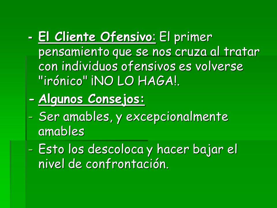 - El Cliente Ofensivo: El primer pensamiento que se nos cruza al tratar con individuos ofensivos es volverse