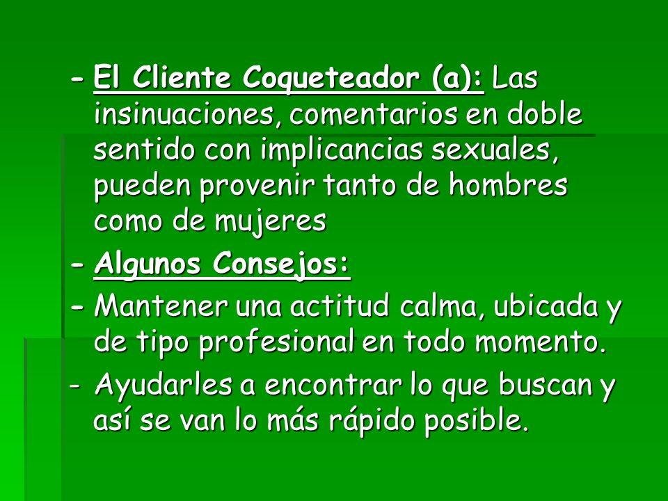 -El Cliente Coqueteador (a): Las insinuaciones, comentarios en doble sentido con implicancias sexuales, pueden provenir tanto de hombres como de mujer