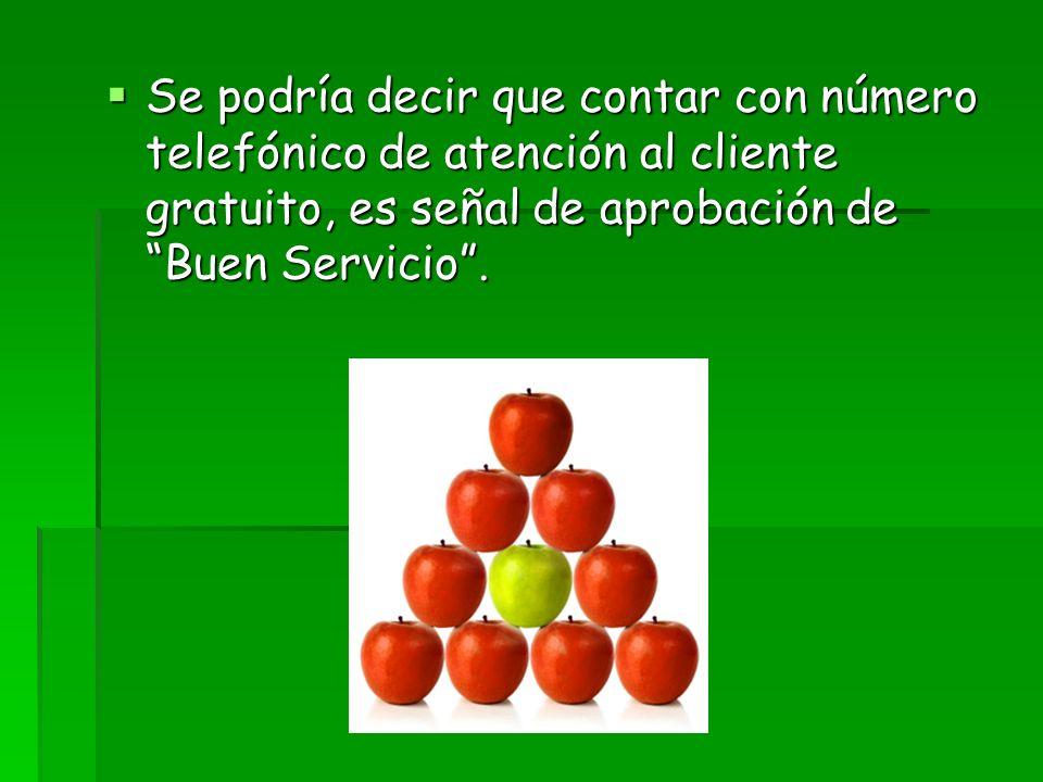 Se podría decir que contar con número telefónico de atención al cliente gratuito, es señal de aprobación de Buen Servicio. Se podría decir que contar