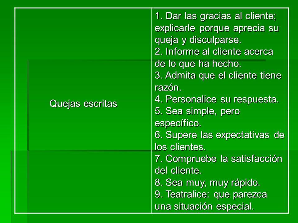 Quejas escritas 1. Dar las gracias al cliente; explicarle porque aprecia su queja y disculparse. 2. Informe al cliente acerca de lo que ha hecho. 3. A