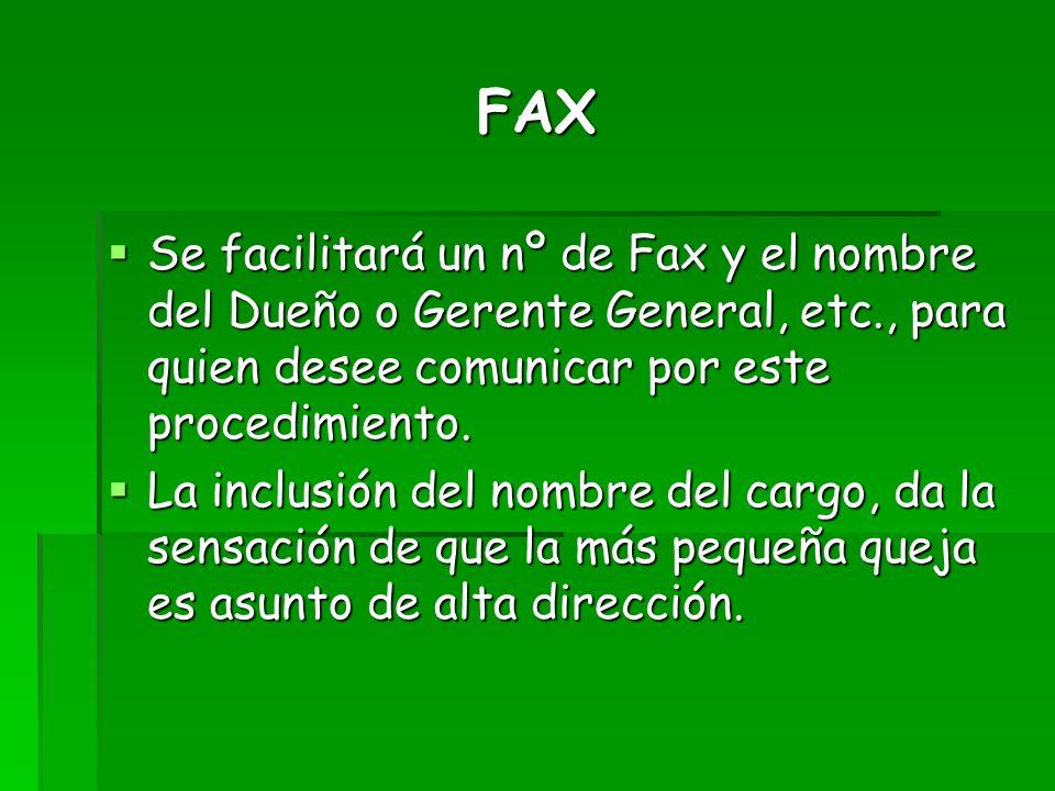 FAX Se facilitará un nº de Fax y el nombre del Dueño o Gerente General, etc., para quien desee comunicar por este procedimiento. Se facilitará un nº d