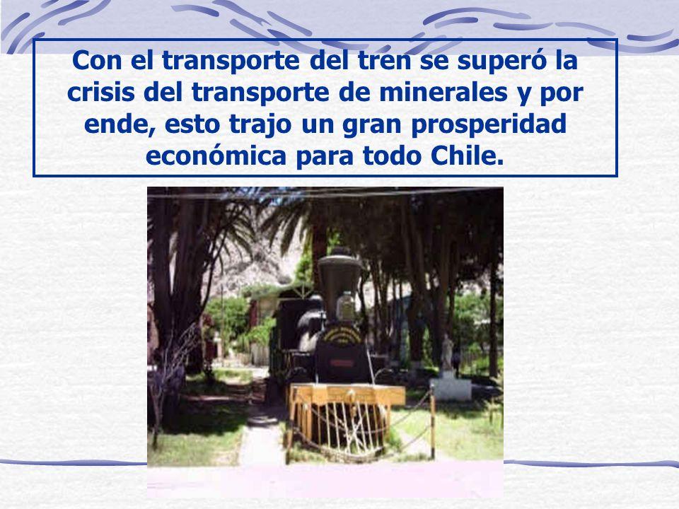 Con el transporte del tren se superó la crisis del transporte de minerales y por ende, esto trajo un gran prosperidad económica para todo Chile.