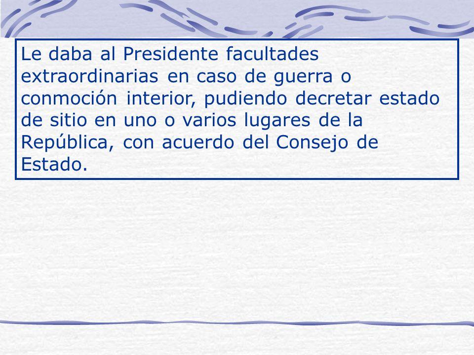 Le daba al Presidente facultades extraordinarias en caso de guerra o conmoción interior, pudiendo decretar estado de sitio en uno o varios lugares de