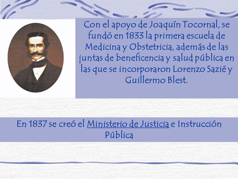 En 1837 se creó el Ministerio de Justicia e Instrucción Pública Con el apoyo de Joaquín Tocornal, se fundó en 1833 la primera escuela de Medicina y Ob