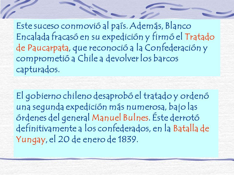 Este suceso conmovió al país. Además, Blanco Encalada fracasó en su expedición y firmó el Tratado de Paucarpata, que reconoció a la Confederación y co