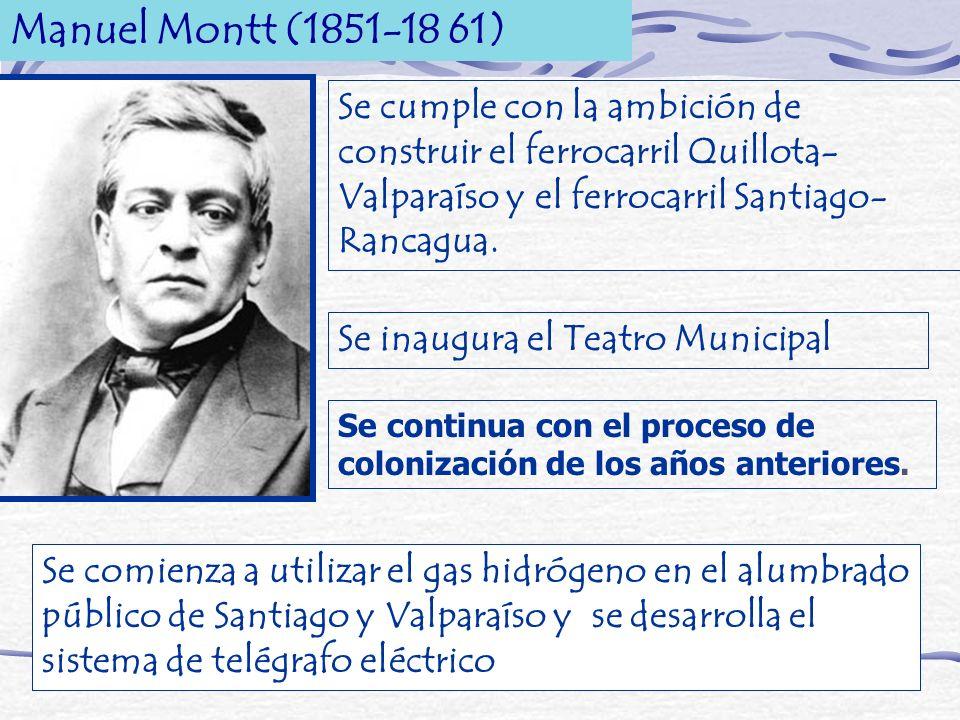 Manuel Montt (1851-18 61) Se cumple con la ambición de construir el ferrocarril Quillota- Valparaíso y el ferrocarril Santiago- Rancagua. Se inaugura