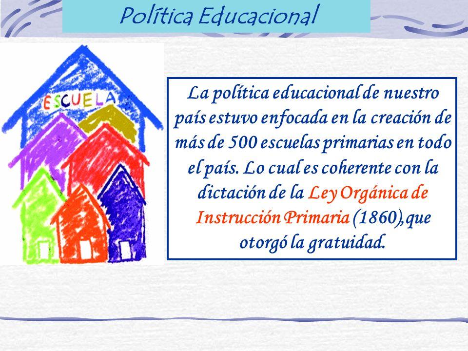 Política Educacional La política educacional de nuestro país estuvo enfocada en la creación de más de 500 escuelas primarias en todo el país. Lo cual