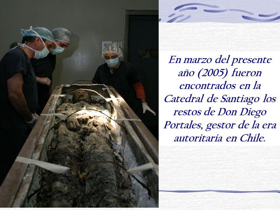 En marzo del presente año (2005) fueron encontrados en la Catedral de Santiago los restos de Don Diego Portales, gestor de la era autoritaria en Chile