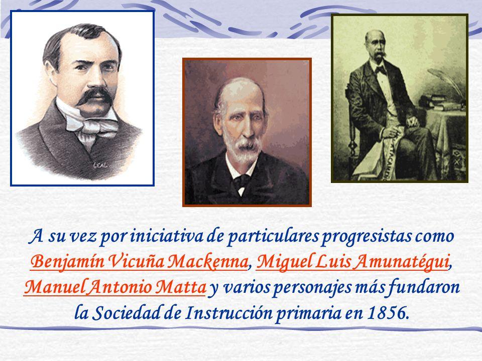 A su vez por iniciativa de particulares progresistas como Benjamín Vicuña Mackenna, Miguel Luis Amunatégui, Manuel Antonio Matta y varios personajes m