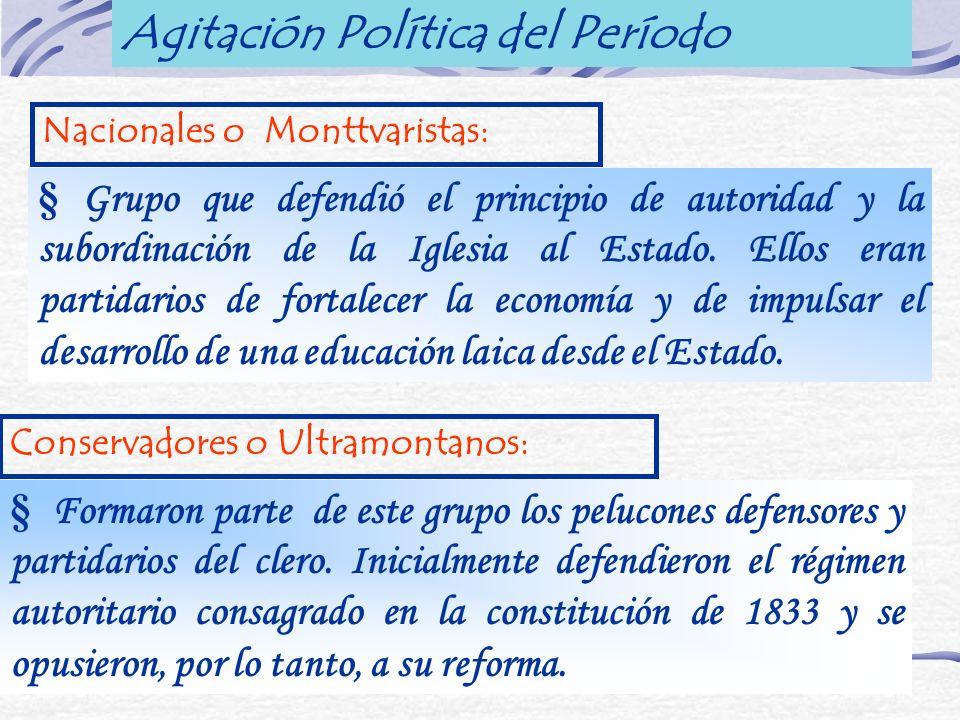 Nacionales o Monttvaristas: § Grupo que defendió el principio de autoridad y la subordinación de la Iglesia al Estado. Ellos eran partidarios de forta