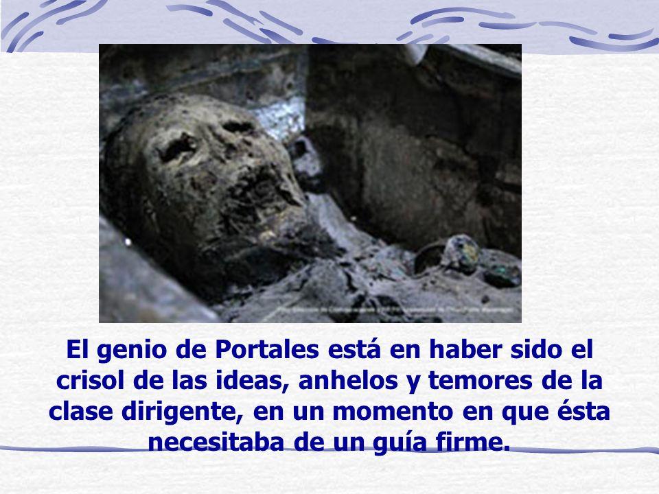 El genio de Portales está en haber sido el crisol de las ideas, anhelos y temores de la clase dirigente, en un momento en que ésta necesitaba de un gu