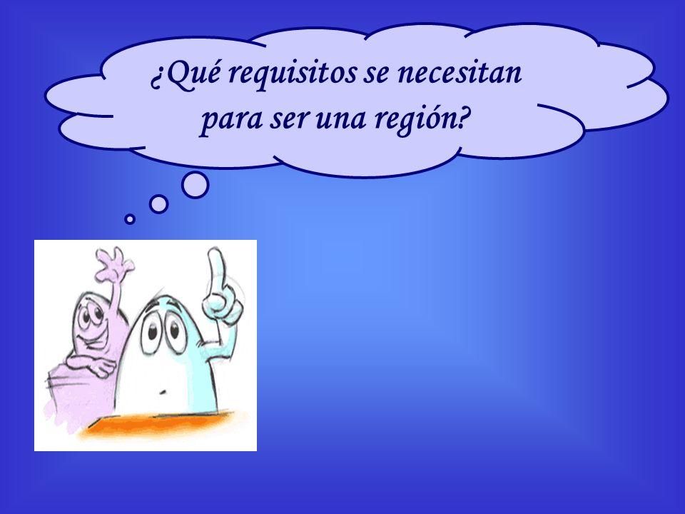 ¿Qué requisitos se necesitan para ser una región?