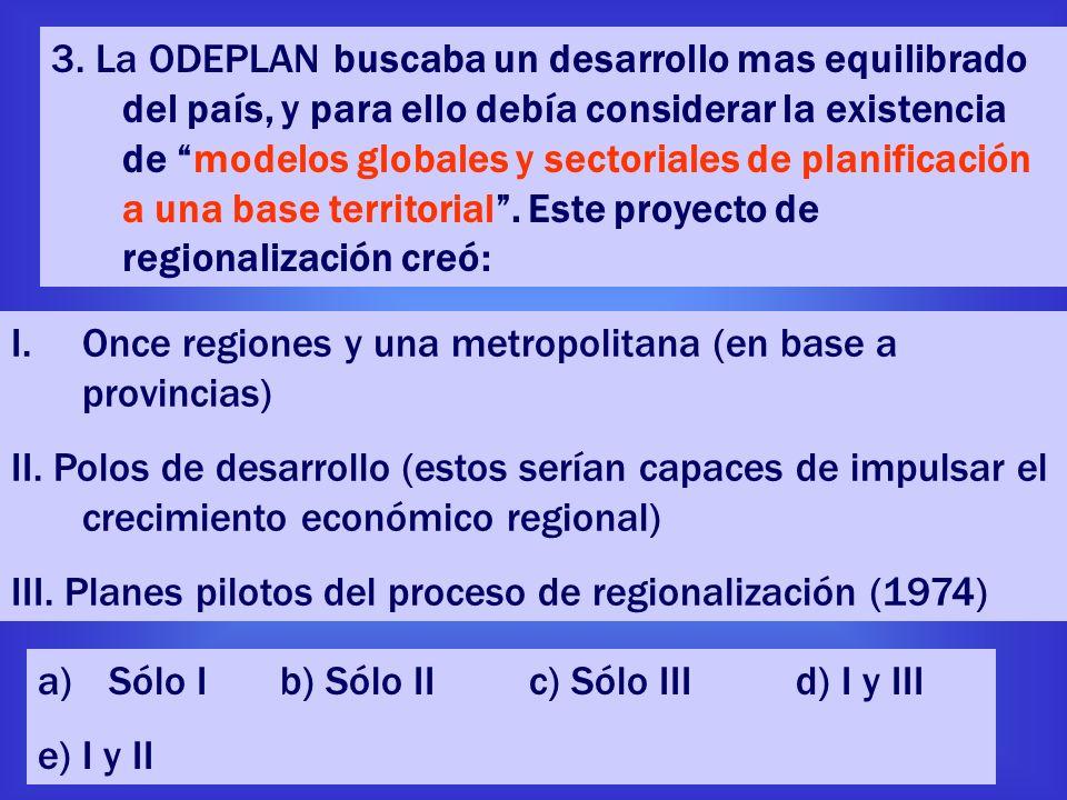 3. La ODEPLAN buscaba un desarrollo mas equilibrado del país, y para ello debía considerar la existencia de modelos globales y sectoriales de planific