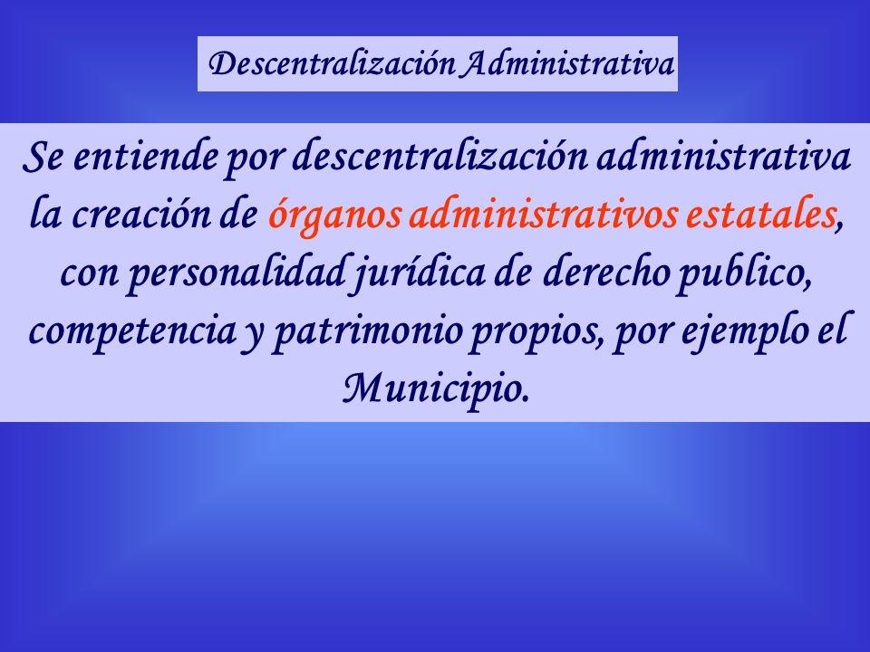Se entiende por descentralización administrativa la creación de órganos administrativos estatales, con personalidad jurídica de derecho publico, compe