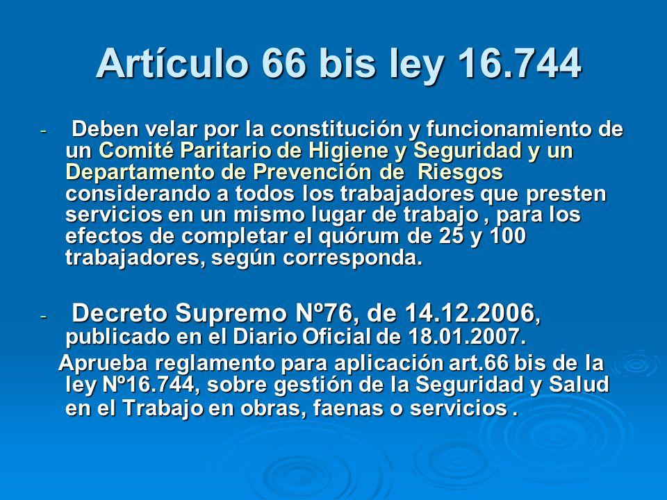 Artículo 66 bis ley 16.744 Artículo 66 bis ley 16.744 - Deben velar por la constitución y funcionamiento de un Comité Paritario de Higiene y Seguridad