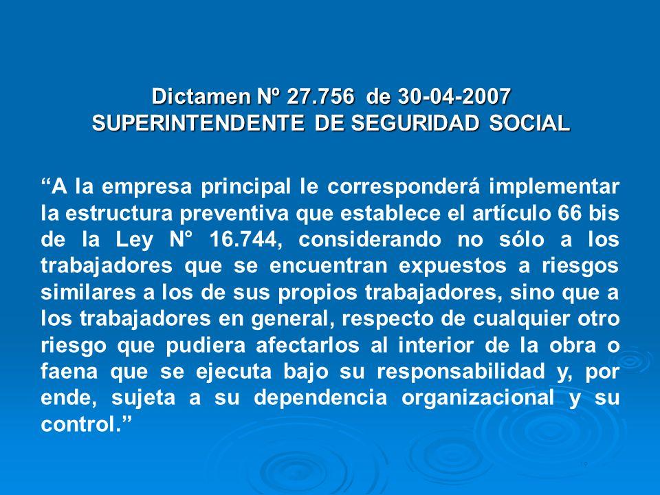 Dictamen Nº 27.756 de 30-04-2007 SUPERINTENDENTE DE SEGURIDAD SOCIAL 19 A la empresa principal le corresponderá implementar la estructura preventiva q