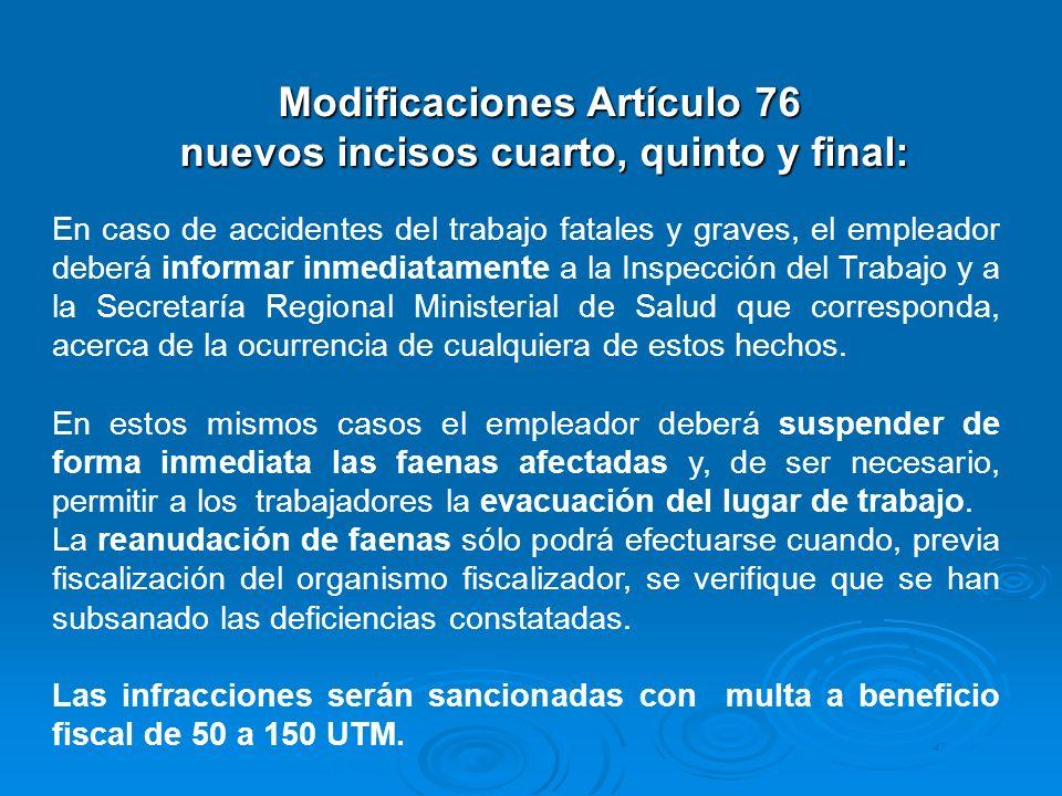 47 Modificaciones Artículo 76 nuevos incisos cuarto, quinto y final: nuevos incisos cuarto, quinto y final: En caso de accidentes del trabajo fatales