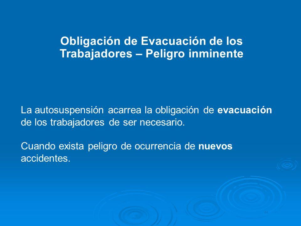 Obligación de Evacuación de los Trabajadores – Peligro inminente 64 La autosuspensión acarrea la obligación de evacuación de los trabajadores de ser n