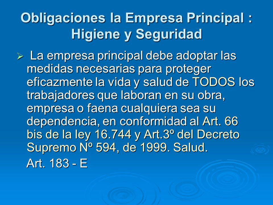 Obligaciones la Empresa Principal : Higiene y Seguridad La empresa principal debe adoptar las medidas necesarias para proteger eficazmente la vida y s