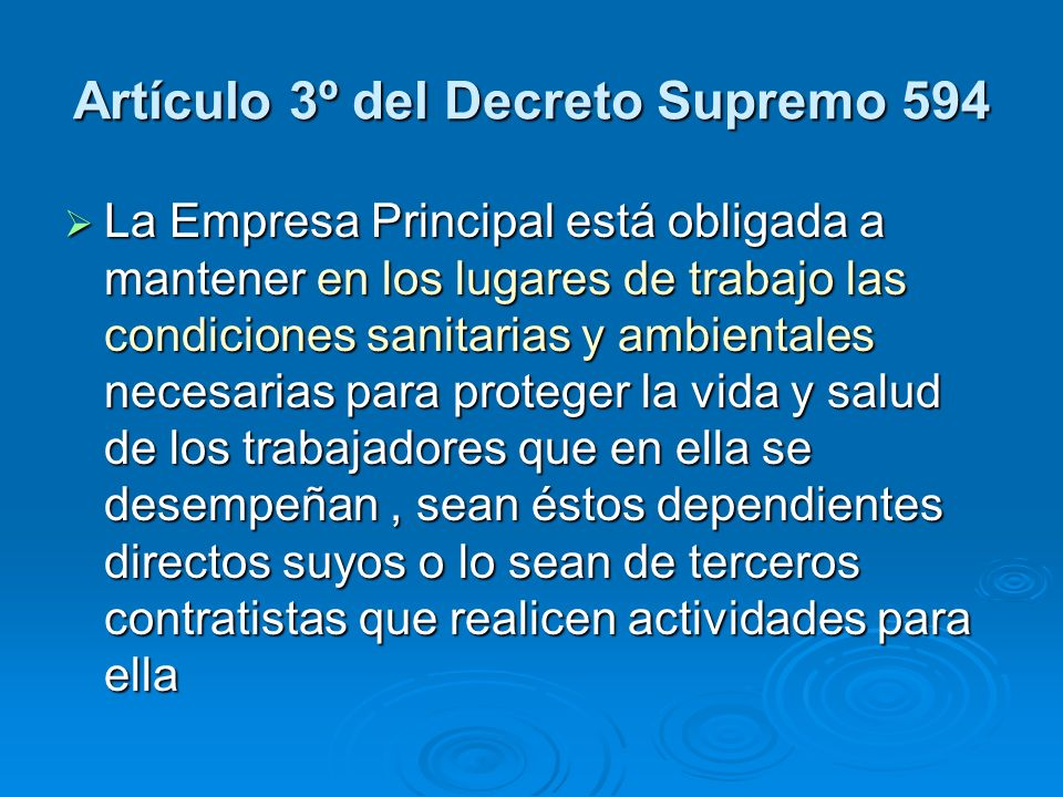 Artículo 3º del Decreto Supremo 594 La Empresa Principal está obligada a mantener en los lugares de trabajo las condiciones sanitarias y ambientales n