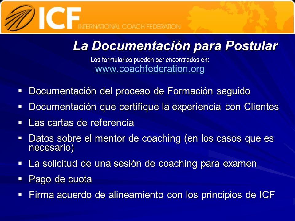 La Documentación para Postular Los formularios pueden ser encontrados en: www.coachfederation.org Documentación del proceso de Formación seguido Docum